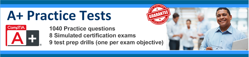 Our A+ practice test: 1,040 questions, 8 complete exam simulations plus 9 Domain Drills (one for each exam objective)